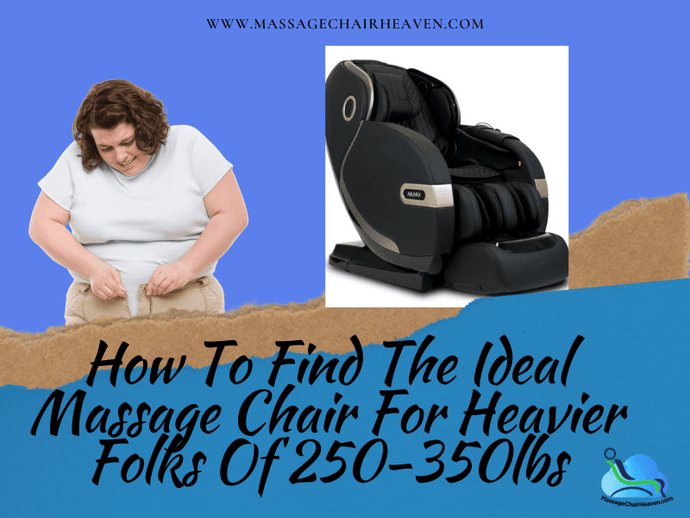 How To Find The Ideal Massage Chair For Heavier Folks Of 250-350lbs