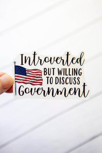 Introverted But Willing to Discuss Government | Water Resistant Die Cut Sticker