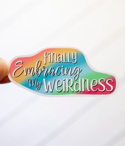 Finally Embracing My Weirdness | Rainbow or B&W | Water Resistant Die Cut Sticker