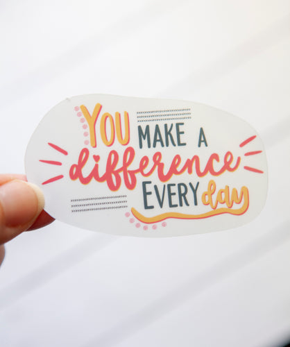 You Make a Difference Everyday | Water Resistant Die Cut Sticker
