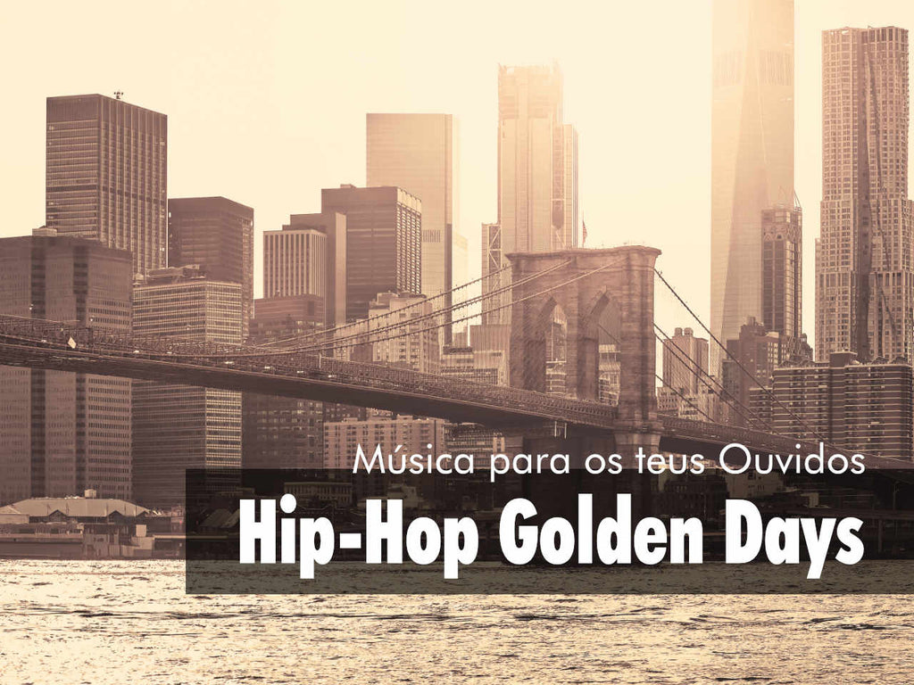 Música para os teus ouvidos: Hip-Hop Golden Days