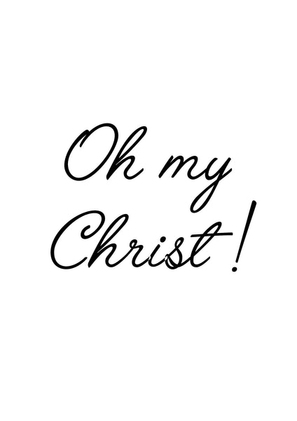 Oh My Christ! Quote Print - [Lumartos]