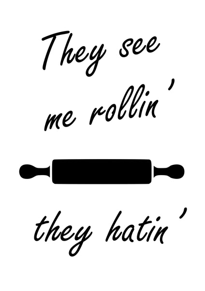 They See Me Rollin' They Hatin' Kitchen Quote Print - [Lumartos]
