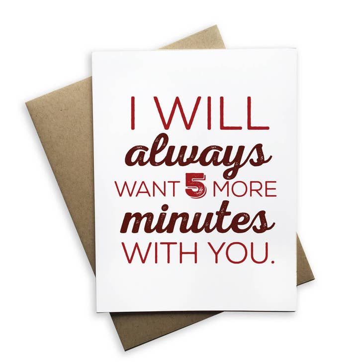 I Will Always Want 5 More Minutes With You.