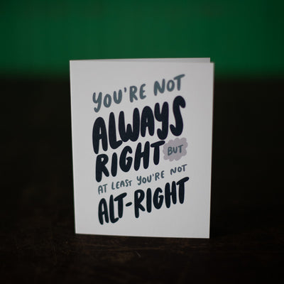 Not always right but at least you're not alt-right