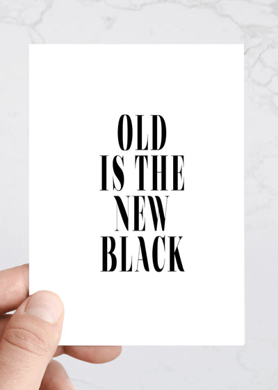 Old Is the New Black Funny Paper Greeting Cards Greeting Card The Savvy Heart - Stash Co