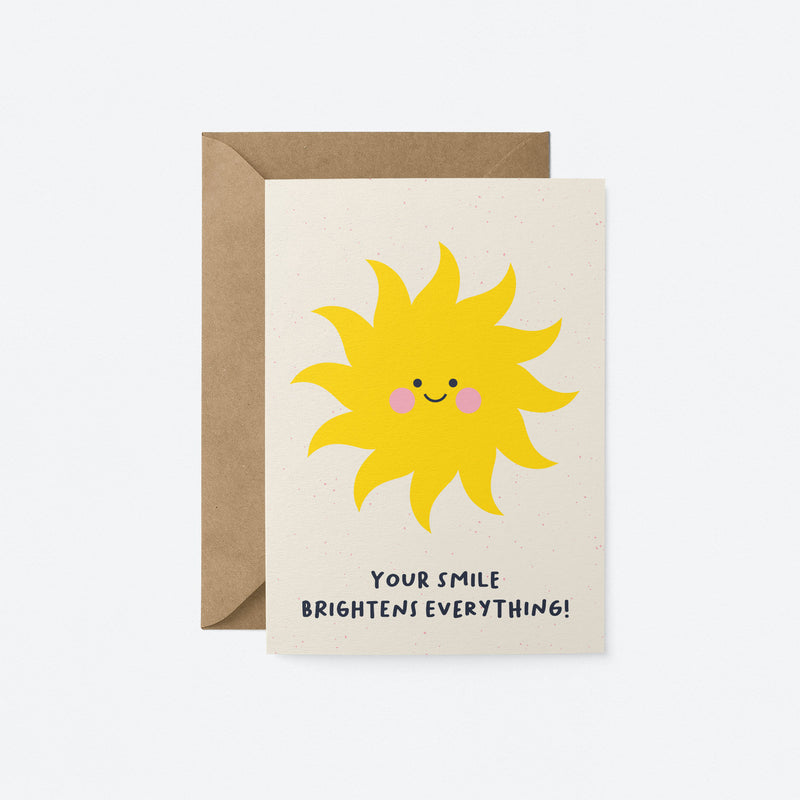 Your smile brightens everything Greeting Card by Graphic Factory