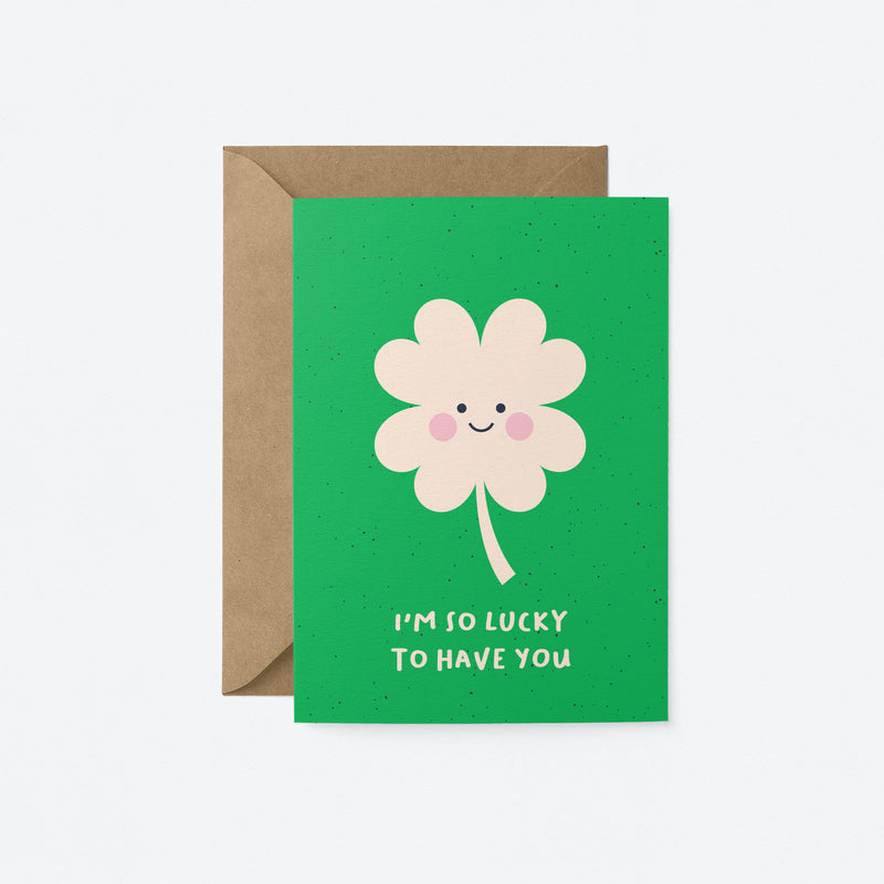 I am so lucky to have you Greeting Card by Graphic Factory
