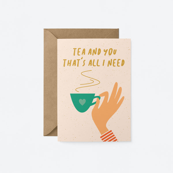 Tea and you that is all I need Greeting Card by Graphic Factory