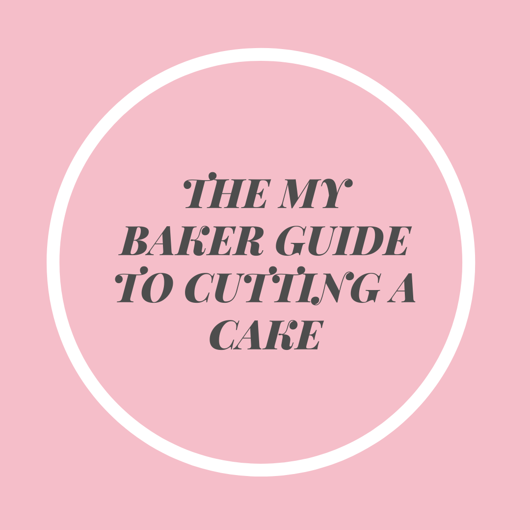 The My Baker Guide to Cutting a Cake