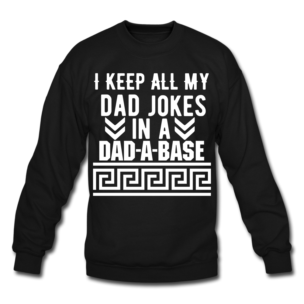 I Keep All My Dad Jokes In A Dad A Base Sweatshirt - BIZARRE FASHIONS