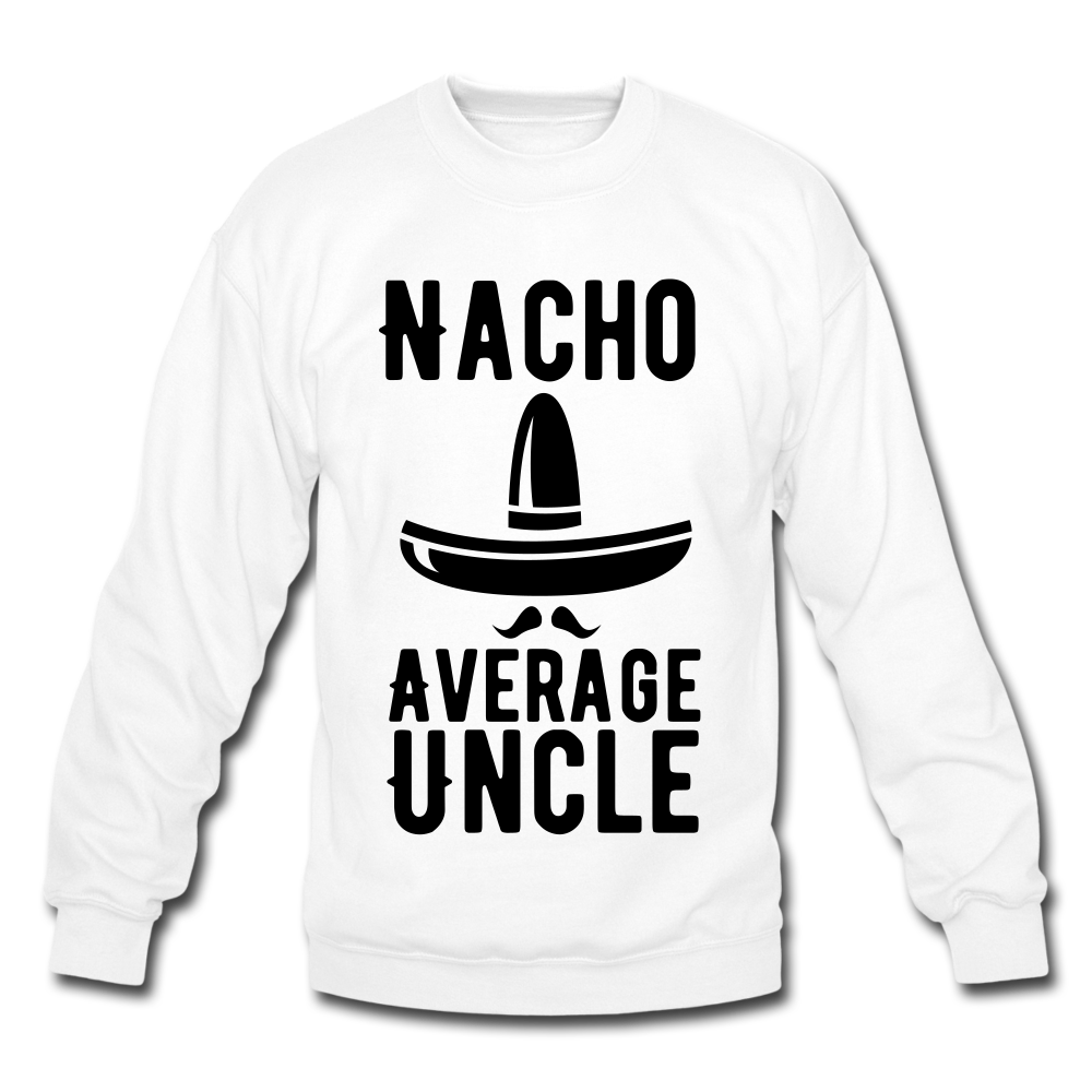 Nacho Average Uncle Sweatshirt- Funny Uncle Gift - BIZARRE FASHIONS