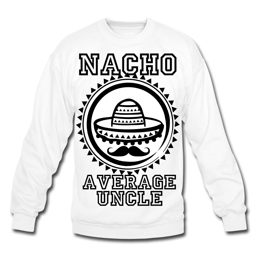 Nacho Average Uncle - Funny Uncle Gift Sweatshirt - BIZARRE FASHIONS
