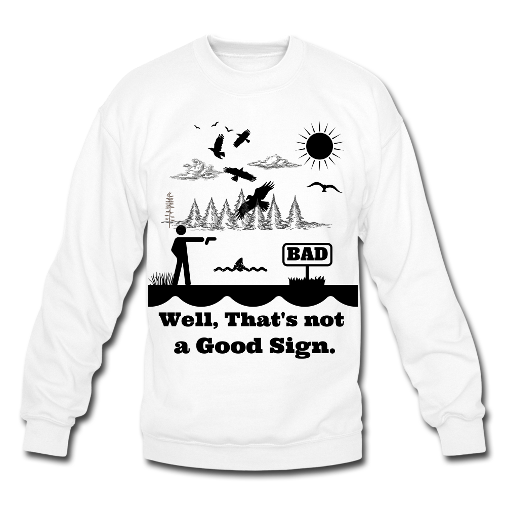 Bad Well That's not a Good Sign Humor Sweatshirt - BIZARRE FASHIONS