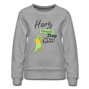 Have a Good day Premium Sweatshirt see ya later, happy alligator - BIZARRE FASHIONS