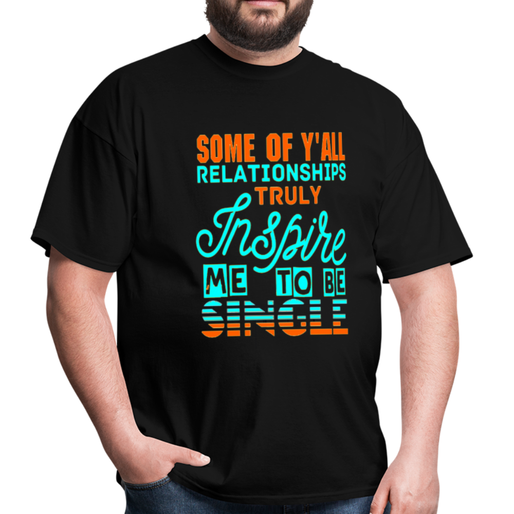 Some of y'all relationships truly inspire me To be single T-Shirt - BIZARRE FASHIONS
