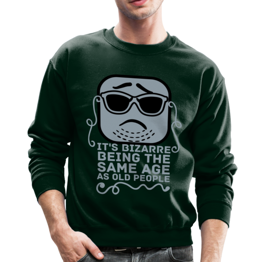 It's Bizarre Being The Same Age As Old People Unisex Sweatshirt - BIZARRE FASHIONS