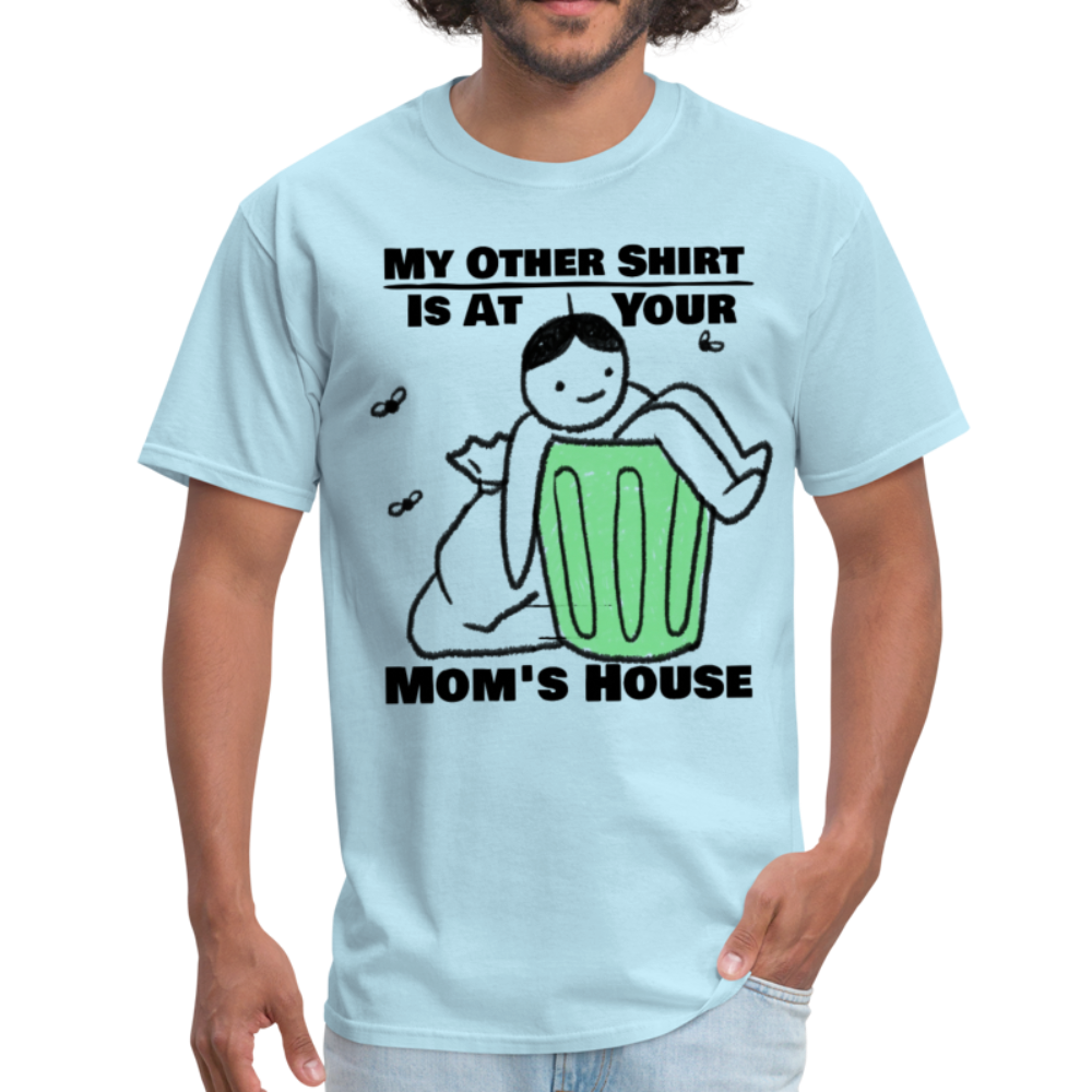 My Other Shirt Is At Your Mom's House T-Shirt - BIZARRE FASHIONS