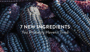 7 New Ingredients You Probably Haven't Tried