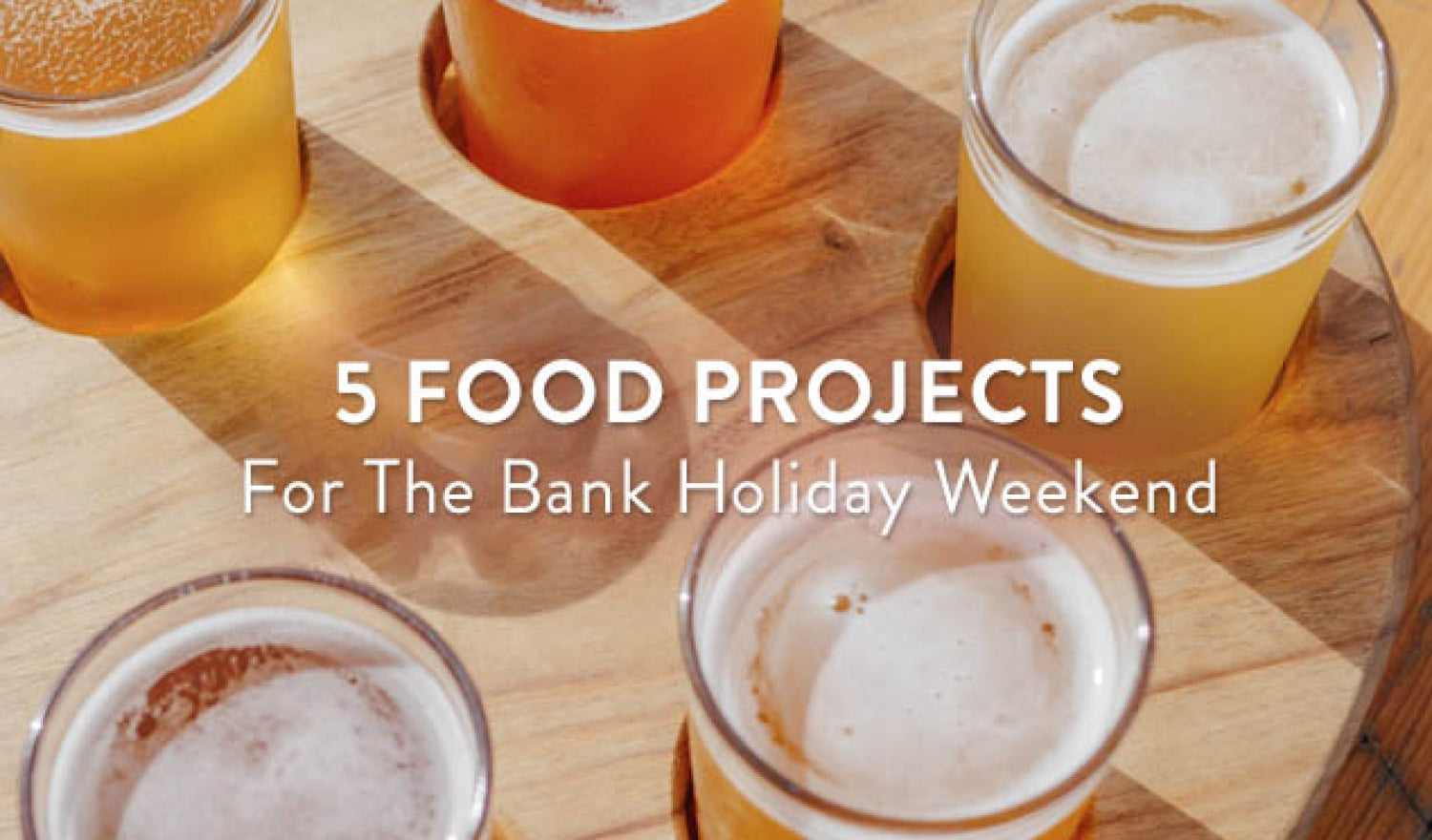 5 Food Projects for the Bank Holiday Weekend