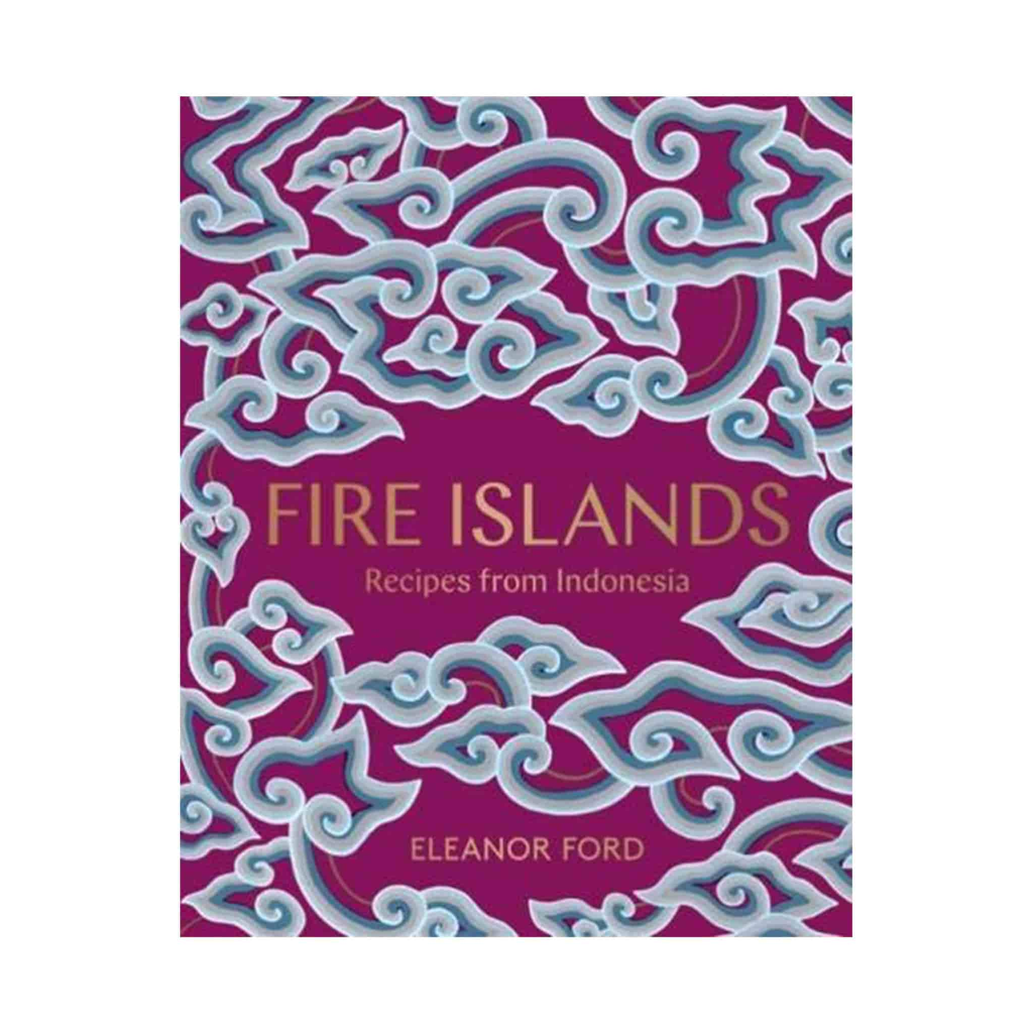 Fire Islands: Recipes from Indonesia by Eleanor Ford
