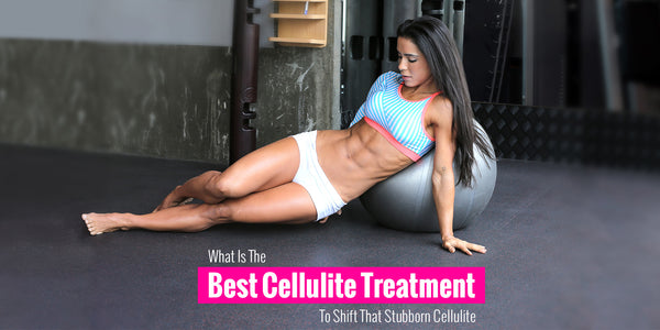 What Is The Best Cellulite Treatment To Shift That Stubborn Cellulite