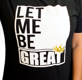 Let Me Be Great T-Shirt- BLACK
