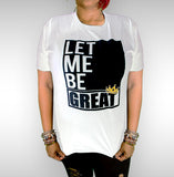 Let Me Be Great T-Shirt- WHITE