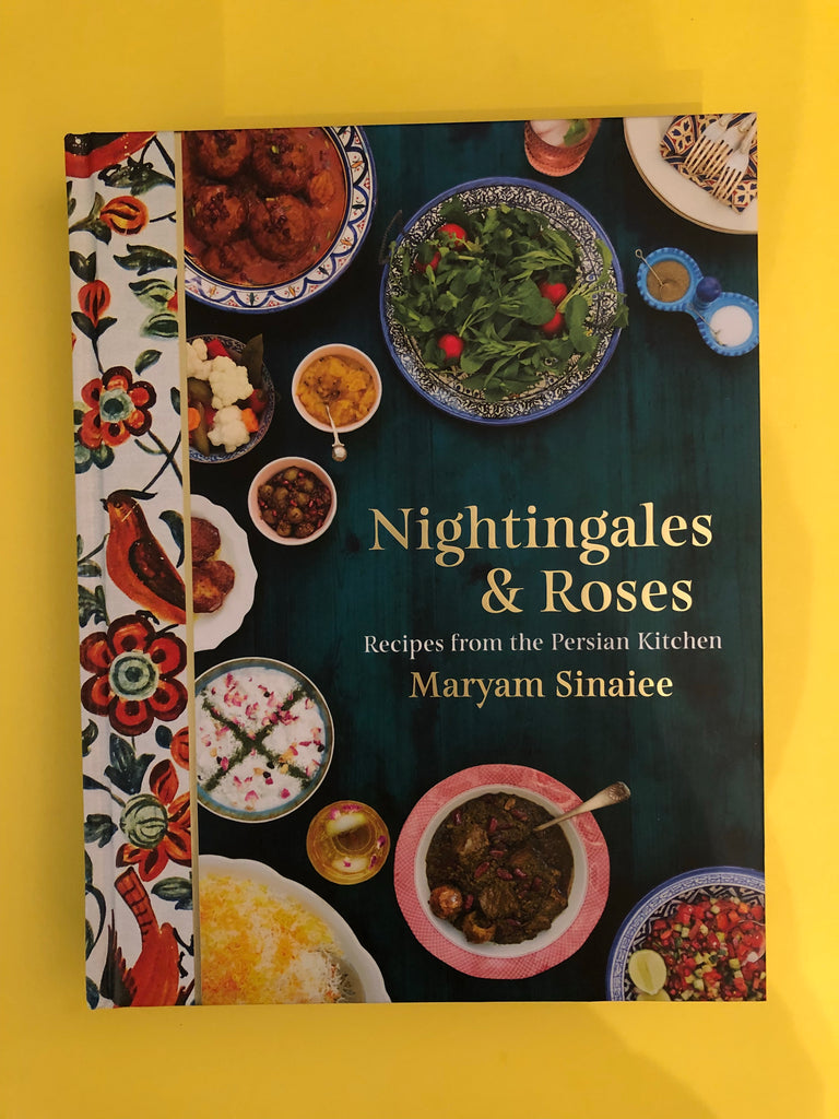 Nightingales and Roses : Recipes from the Persian Kitchen, by Maryam Sinaiee (hardback)