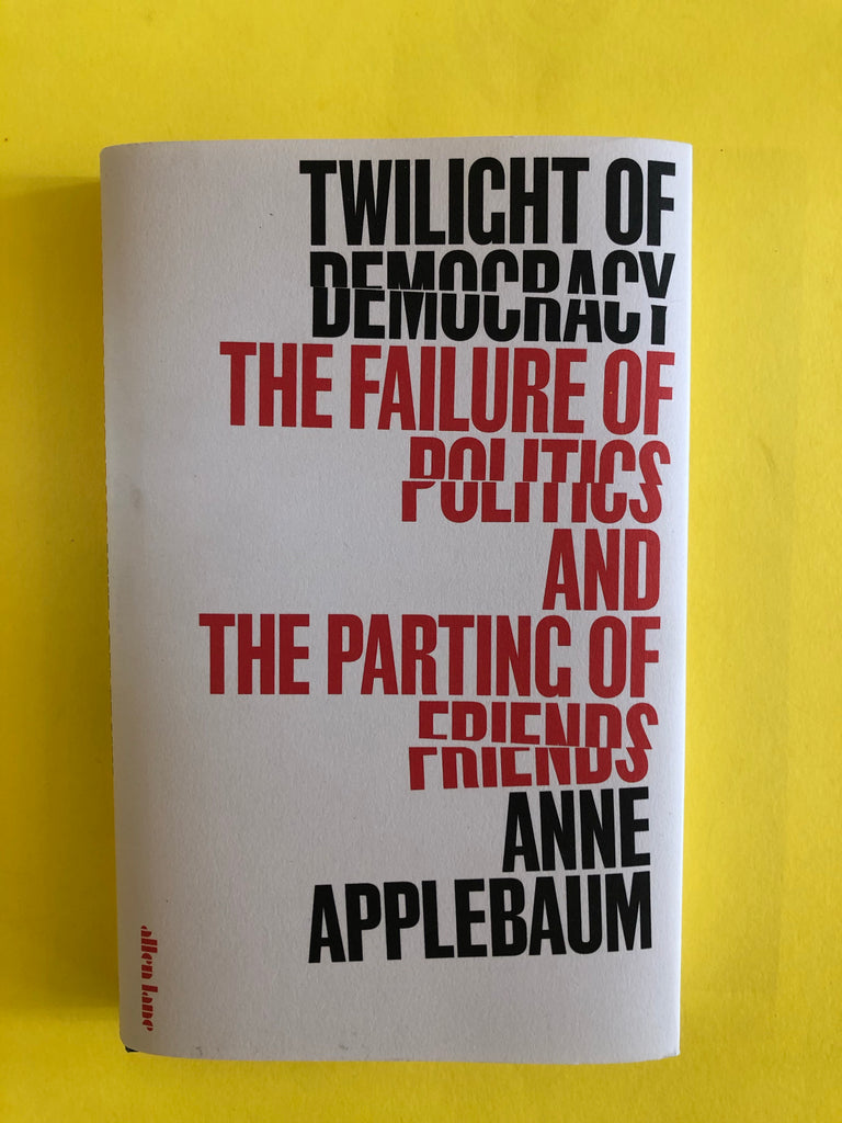 Twilight of Democracy, by Anne Applebaum