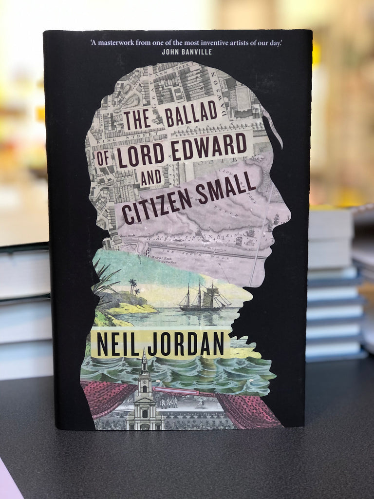 The Ballad of Lord Edward and Citizen Small, by Neil Jordan(hardback, April 2021)