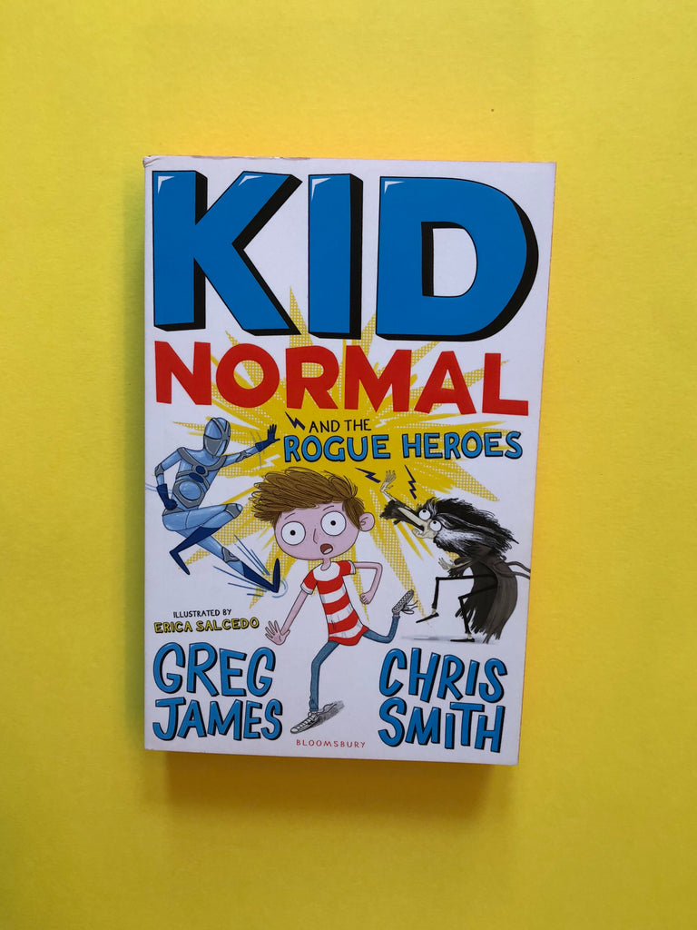 Kid Normal and the Rogue Heroes, by Greg James and Chris Smith