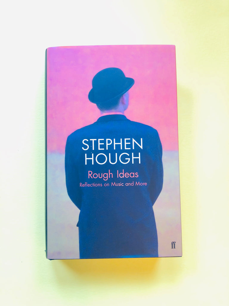 Rough Ideas : Reflections on Music and More by Stephen Hough ( hardback August 2019)