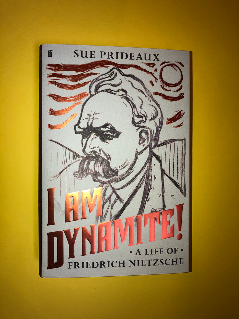 I am Dynamite!: A life of Friedrich Nietzsche by Sue Prideaux ( paperback)