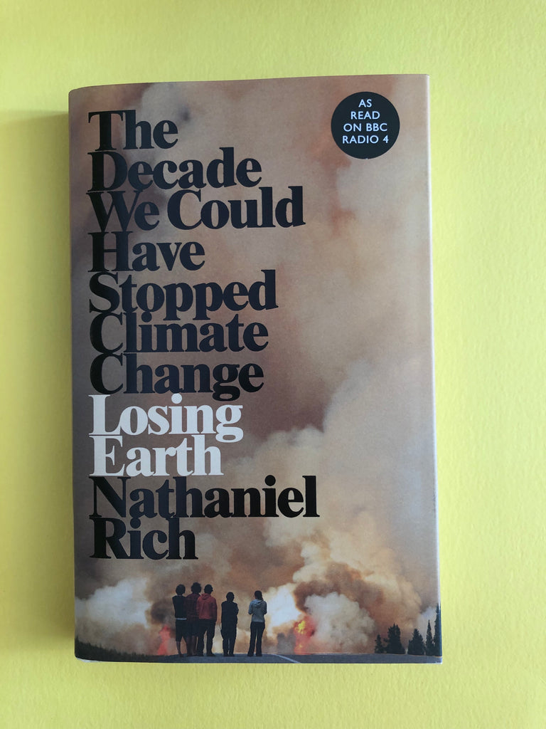 Losing Earth : The Decade we Could have Stopped Climate Change, by Nathaniel Rich (paperback)