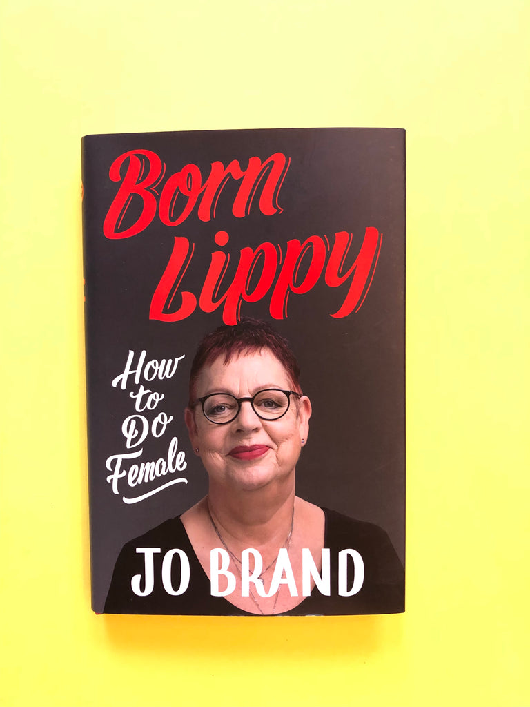 Born Lippy :How to Do Female, by Jo Brand ( paperback June 2019)
