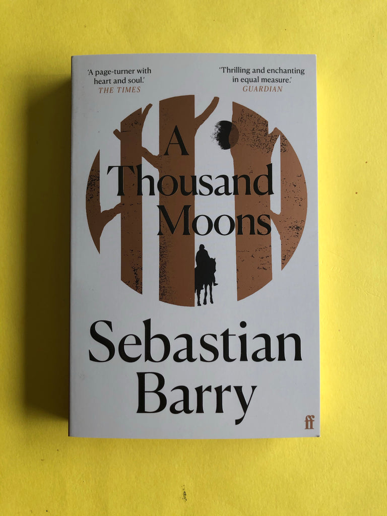 A Thousand Moons, Sebastian Barry ( pb Feb 2021)