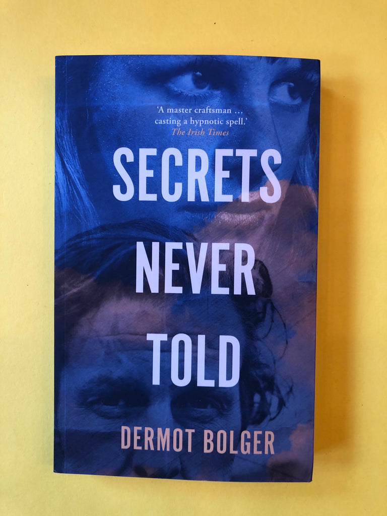 Secrets Never Told, by Dermot Bolger ( paperback Sept 2020)