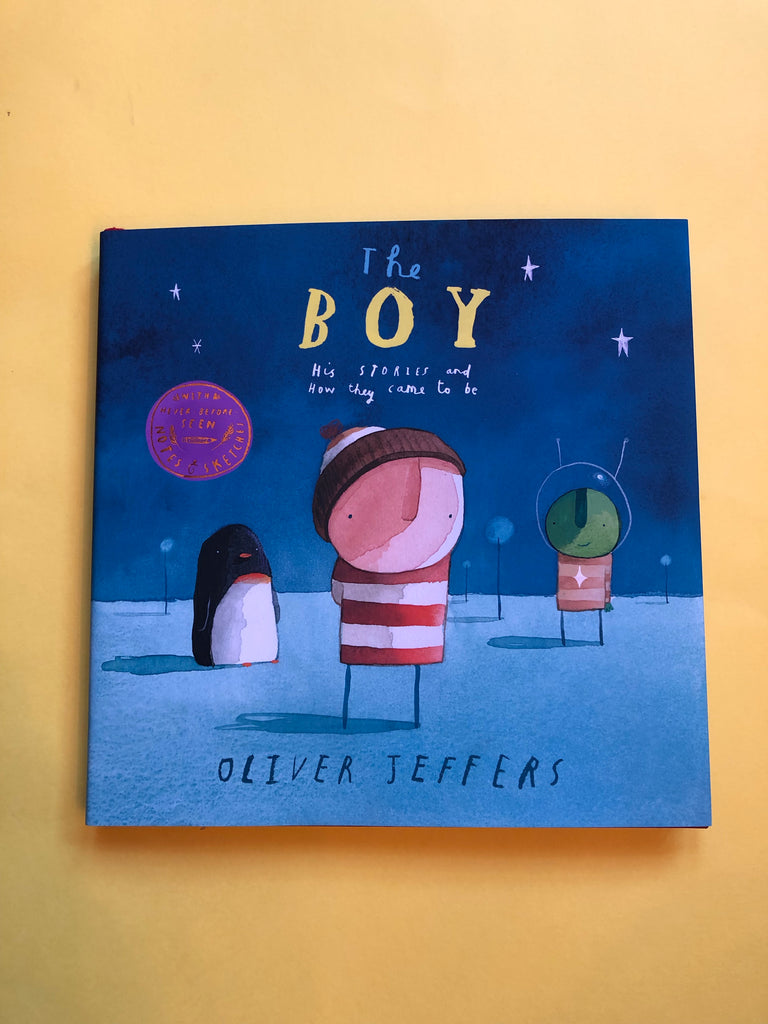 The Boy: His Stories and How they Came to Be, by Oliver Jeffers