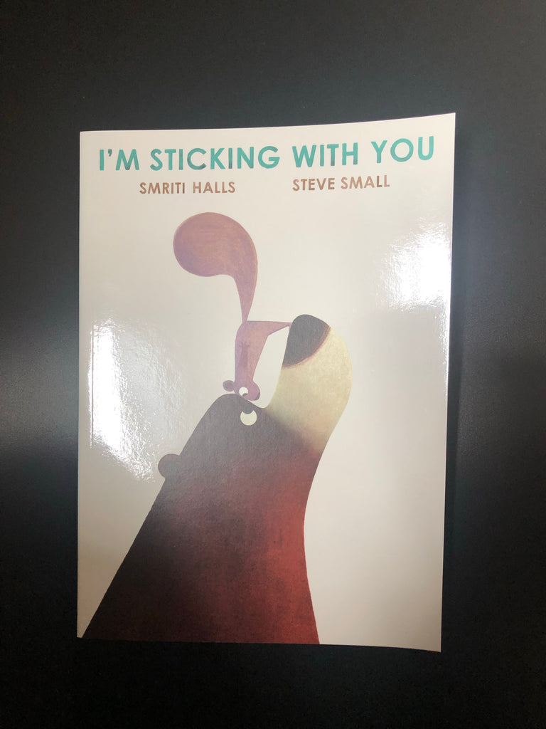 I'm Sticking With You by Smriti Halls (picture book, Sept 2020)