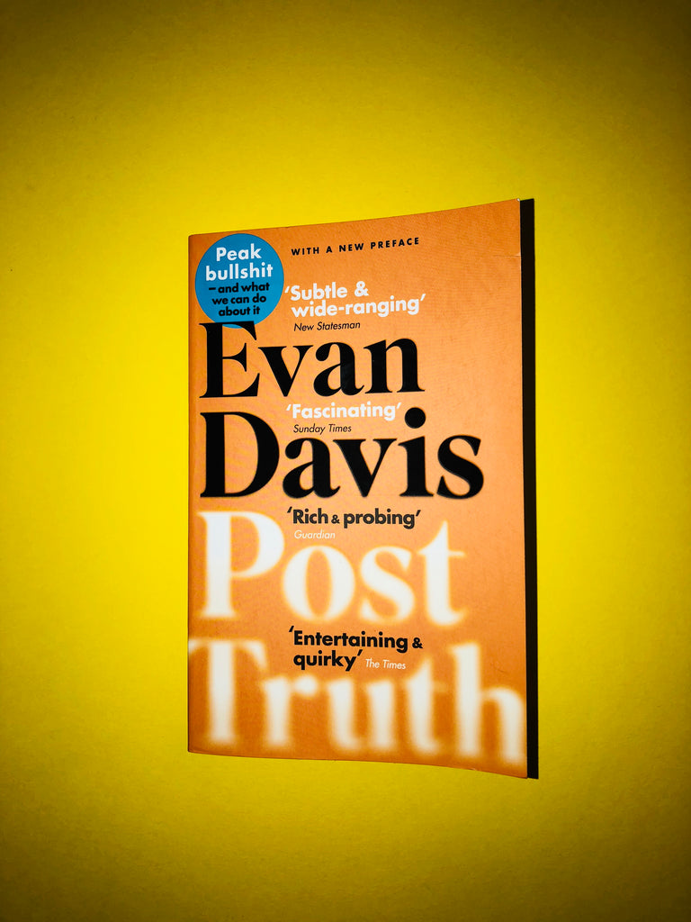 Post Truth : Peak Bullshit - and What we can Do About It, by Evan Davis
