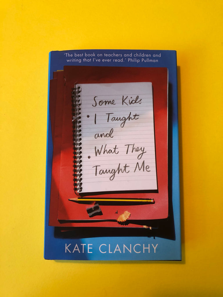 Some  kids I taught and what they taught me, by Kate Clanchy