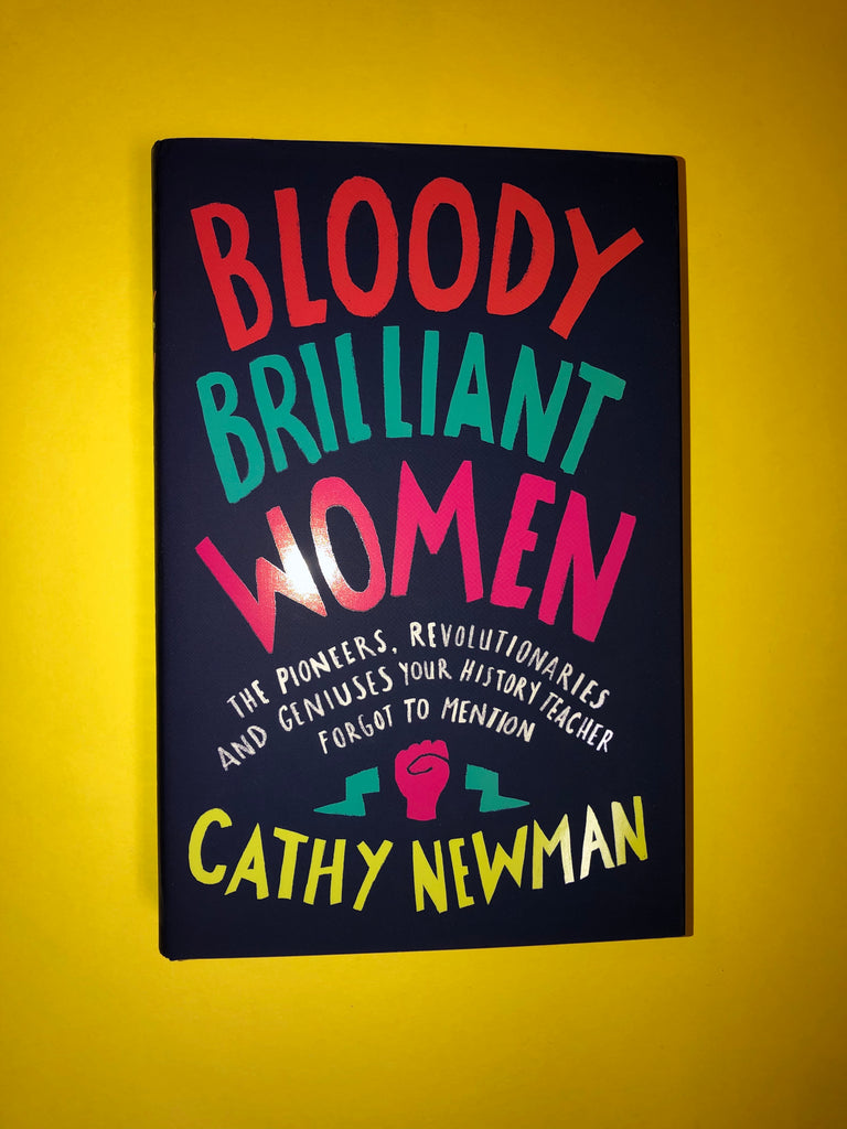 Bloody Brilliant Women: by Cathy Newman (paperback March 2019)