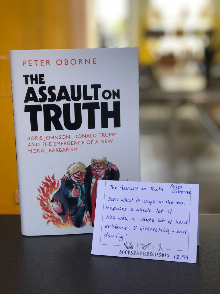 The Assault on Truth, Peter Oborne (hardback Feb 2021)