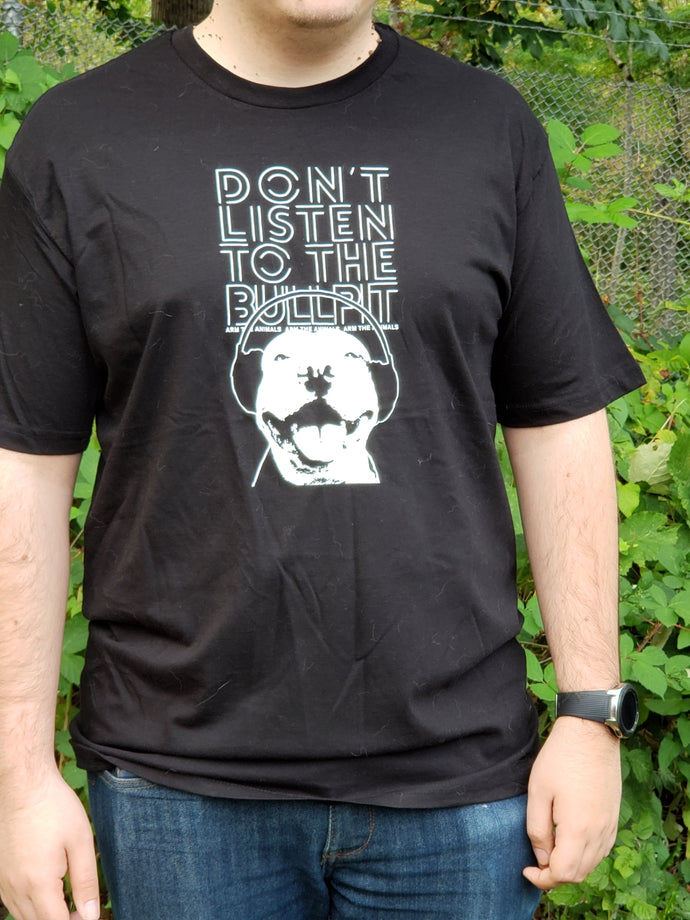Arm The Animals - Don't Listen to the Bullpit - Men's Tee