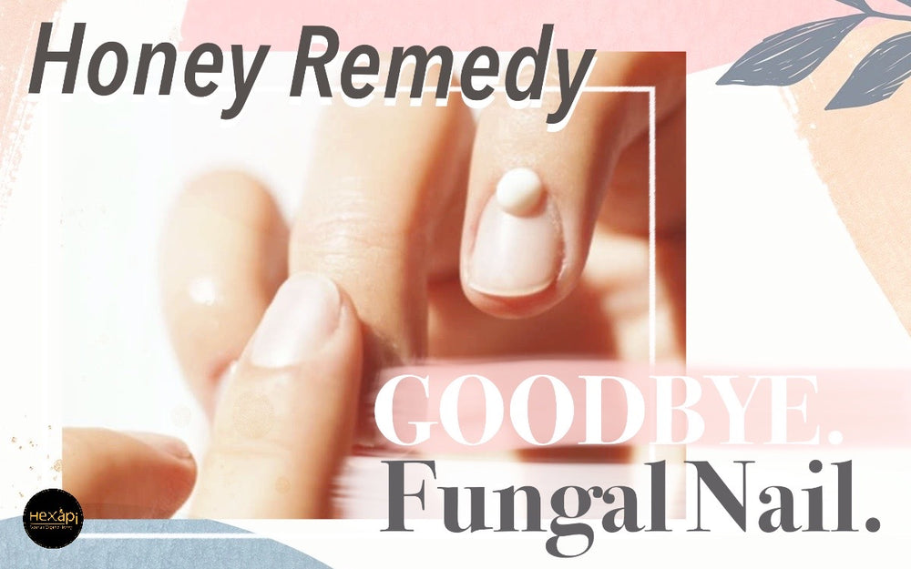 Beauty Power of Honey | Fungal Nail Healer| Nail Health | Hexapi Honey
