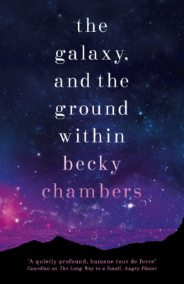 *Final few* The Galaxy and the Ground Within by Becky Chambers: digital + print POS