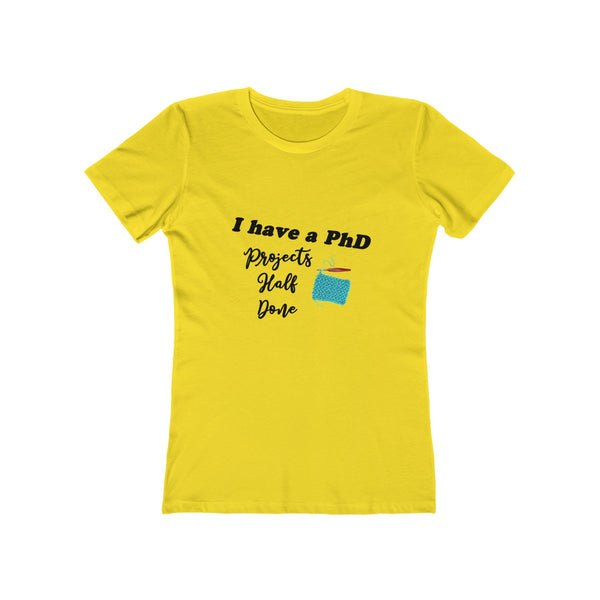 """I have a PhD - Projects Half Done"" - T-Shirt"