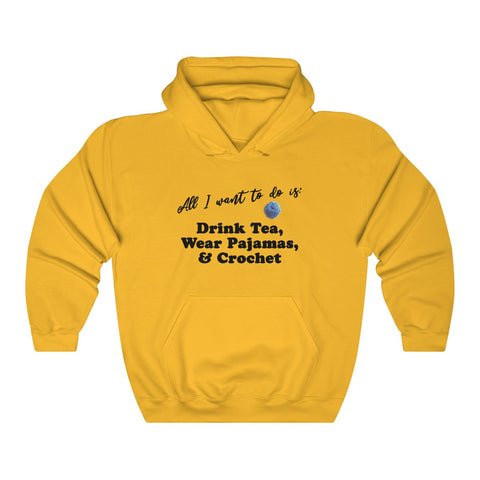"""All I want is: Drink Tea, Wear Pajamas & Crochet""- Unisex Heavy Blend™ Hooded Sweatshirt"