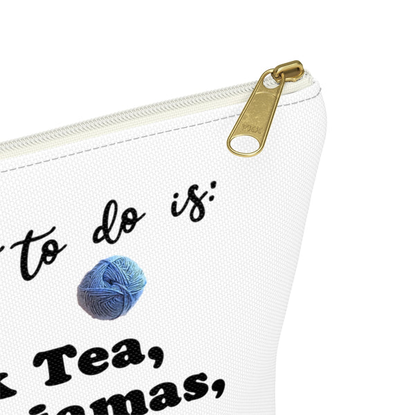 """All I want is: Drink Tea, Wear Pajamas & Crochet"" - White Accessory Pouch"